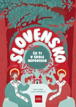 Slovensko - Čo ti v škole nepovedia